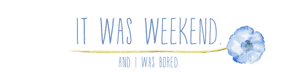 It Was Weekend. And I Was Bored.